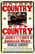 In the Country of Country: A Journey to the Roots of American Music by Nicholas Dawidoff