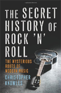 The Secret History of Rock n Roll by Christopher Knowles