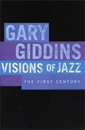 Visions of Jazz: The First Century by Gary Giddins