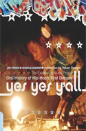 Yes Yes Y�All: The Experience Music Project Oral History of Hip-Hop�s First Decade by Jim Fricke