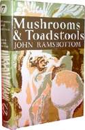 Mushrooms & Toadstools: A Study of the Activities of Fungi by John Ramsbottom