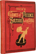 Dick's Games of Patience, or Solitaire with Cards by William B. Dick