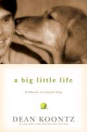 A Big Little Life: A Memoir of a Joyful Dog by Dean Koontz