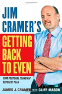 Jim Cramer's Getting Back to Even by James J Cramer