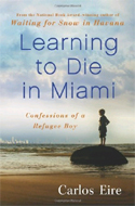 Learning to Die in Miami: Confessions of a Refugee Boy by Carlos Eire