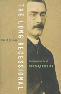 The Long Recessional: The Imperial Life of Rudyard Kipling by David Gilmour