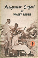 Assignment Safari: A Newspaper Reporter in Africa by Wally Taber
