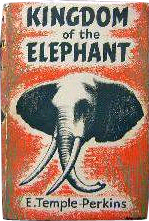 Kingdom of the Elephant by E.A. Temple-Perkins
