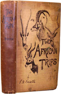 Two African Trips with Notes & Suggestions on Big Game Preservation in Africa by Edward North Buxton