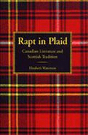 Rapt in Plaid: Canadian Literature and Scottish Tradition by Elizabeth Waterston