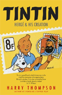 Tintin: Herg� and his Creation by Harry Thompson