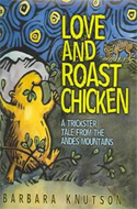 Love and Roast Chicken: A Trickster Tale from the Andes Mountains by Barbara Knutson