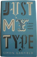 Just My Type: A Book About Fonts by Simon Garfield (2010)