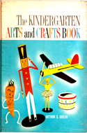 The Kindergarten Arts and Crafts Book by Arthur S. Green (1962)