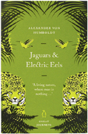 Jaguars and Electric Eels by Alexander von Humboldt