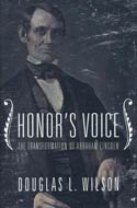 Honor's Voice: The Transformation of Abraham Lincoln by Douglas L. Wilson