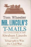 Mr. Lincoln's T-Mails: The Untold Story of How Abraham Lincoln Used the Telegraph to Win the Civil War by Tom Wheeler
