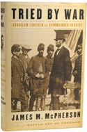 Tried by War: Abraham Lincoln as Commander in Chief by James M. McPherson