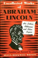 Uncollected Works of Abraham Lincoln by Rufus Wilson