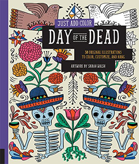 Just Add Color: Day of the Dead: 30 Original Illustrations To Color, Customize, and Hang by Sarah Walsh