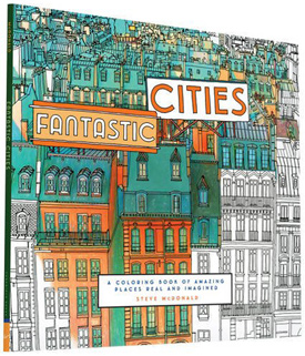 Fantastic Cities: A Coloring Book of Amazing Places Real and Imagined by Steve McDonald