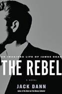 The Rebel: An Imagined Life of James Dean by Jack Dann