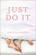 Just Do It: How One Couple Turned Off the TV and Turned on Their Sex Lives for 101 Days, No Excuses! by Douglas Brown