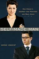 Self-made Man: One Woman's Journey into Manhood and Back Again Norah Vincent