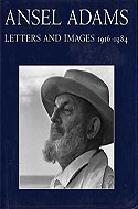 Ansel Adams: Letters and Images 1916 - 1984