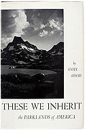 These We Inherit: the Parklands of America by Ansel Adams