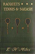 Racquets, Tennis and Squash by Eustace H. Miles