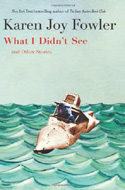 What I Didn't See: Stories by Karen Joy Fowler