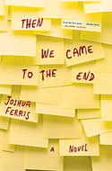 Signed copies of Then We Came to an End by Joshua Ferris