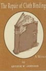 The Repair of Cloth Bindings: A Manual by Arthur Johnson
