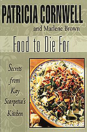 Food to Die For: Secrets from Kay Scarpetta�s Kitchen by Patricia Cornwell