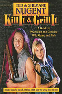 Ted Nugent Kill it & Grill it by Ted and Shemane Nugent