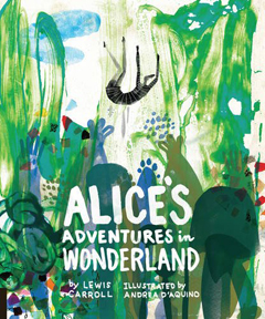 Alice's Adventures in Wonderland by Lewis Carroll, illustrated by Andrea D'Aquino