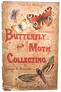 Butterfly and Moth Collecting: Where To Search and What To Do by George E. Simms
