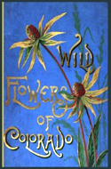 Wild Flowers of Colorado by Emma Homan Thayer