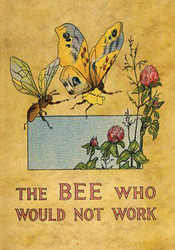 The Bee Who Would Not Work by Charlotte Herr - Published: 1913 - £165.00