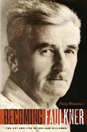 Becoming Faulkner: The Art and Life of William Faulkner by Philp Weinstein