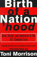 Birth of a Nation'hood: Gaze, Script, and Spectacle in the O.J. Simpson Case (co-editor) - Toni Morrison