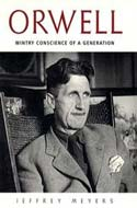 Orwell: Wintry Conscience of a Generation by Jeffrey Meyers