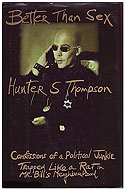 US hardcover Gonzo Papers, Vol. 4: Better Than Sex: Confessions of a Political Junkie - Hunter S. Thompson