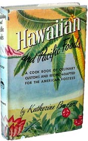Hawaiian and Pacific Foods A Cook Book of Culinary Customs and Recipes Adapted for the American Hostess by Katherine Bazore