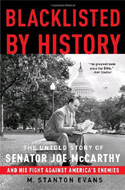 Blacklisted by History: The Untold Story of Senator Joe McCarthy and His Fight Against America's Enemies by M. Stanton Evans