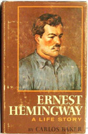 Ernest Hemingway; A Life Story by Carlos Baker