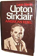 Upton Sinclair: American Rebel by Leon A Harris