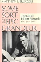 Some Sort of Epic Grandeur: The Life of F. Scott Fitzgerald by Matthew Bruccoli