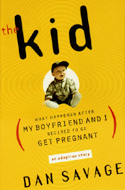 The Kid: What Happened After My Boyfriend and I Decided to Go Get Pregnant An Adoption Story by Dan Savage